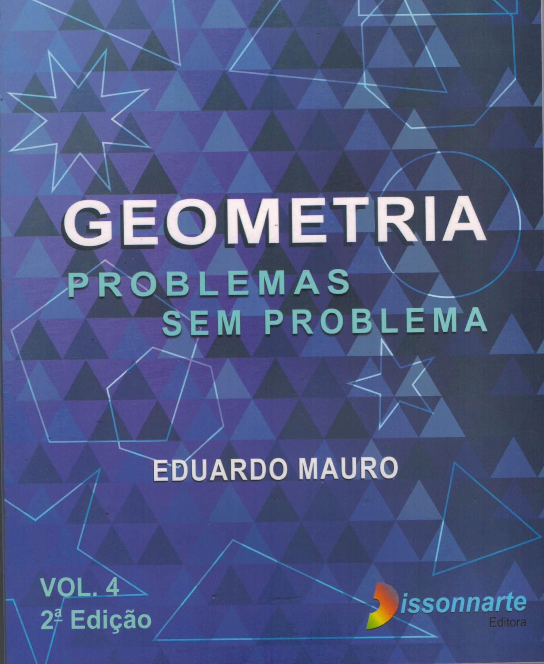 Geometria - Problemas sem Problema - Volume 4 (NOVA EDIÇÃO)