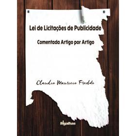 Lei de Licitações de Publicidade: Comentada Artigo por Artigo - Claudio Mauricio Freddo
