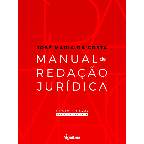 Manual de Redação Jurídica - 6ª Edição (Revista e Ampliada) - José Maria da Costa