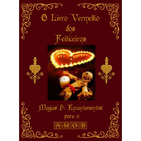 O Livro Vermelho dos Feiticeiros - Magias e Encantamentos para o Amor