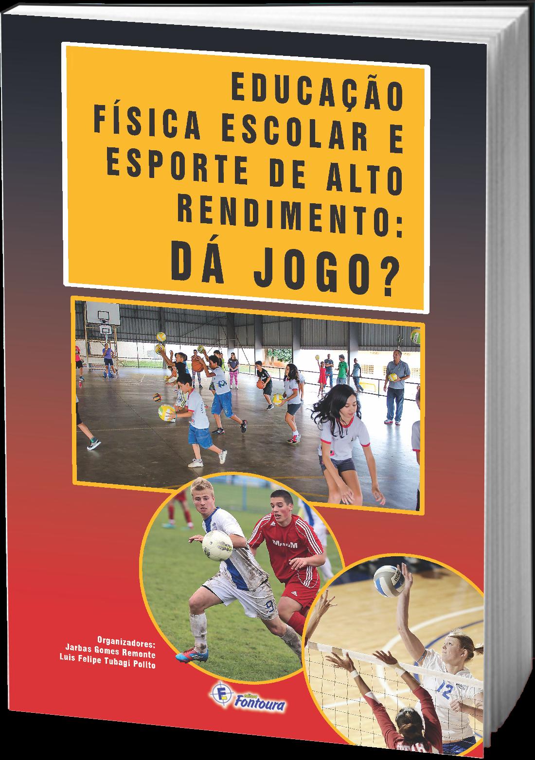 EDUCAÇÃO FÍSICA ESCOLAR E ESPORTE DE ALTO RENDIMENTO: DÁ JOGO?