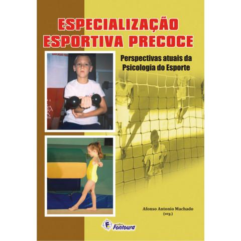 ESPECIALIZAÇÃO ESPORTIVA PRECOCE - PERSPECTIVAS ATUAIS DA PSICOLOGIA DO ESPORTE