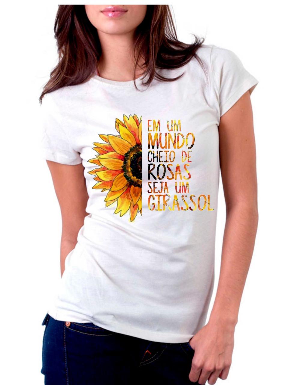 Camiseta Personalizada Em Um Mundo Cheio De Rosas Seja Um Girassol