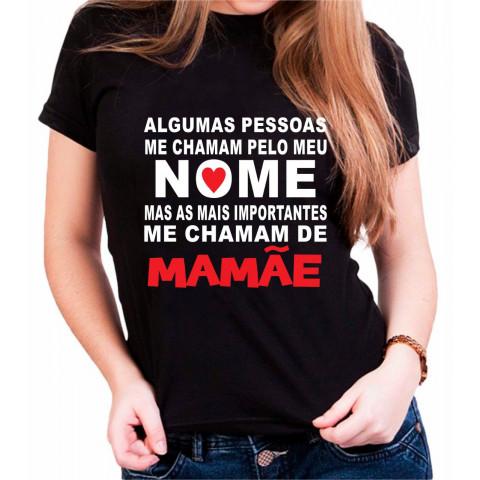 Camiseta Personalizada Algumas pessoas Me Chamam Pelo Meu Nome Mas As Mais Importantes Me Chamam De Mamãe