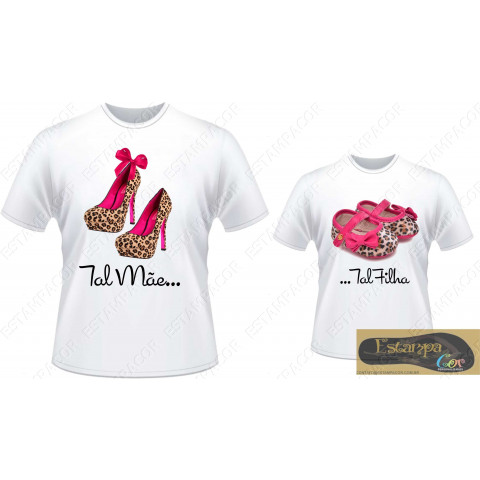 Camiseta Personalizada Tal Mãe Tal Filha Sapato Oncinha II (monte o seu Kit)