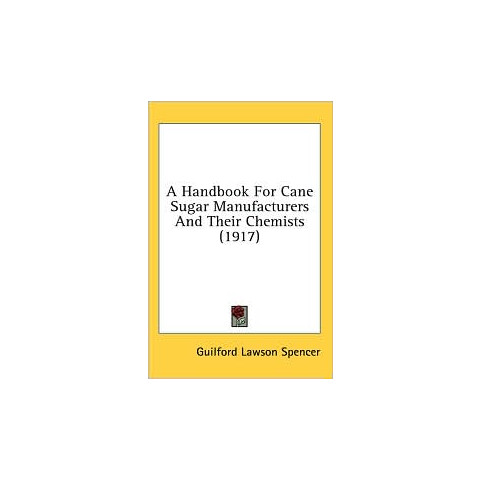 A Handbook for Cane-Sugar Manufacturers and Their Chemists