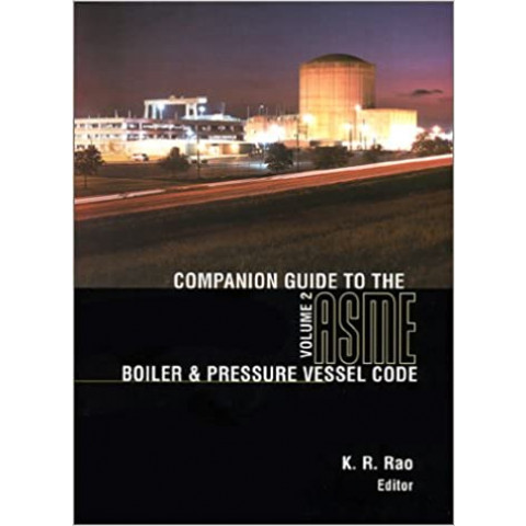 ASME Companion Guide to the ASME Boiler and Pressure Vessel Code: Criteria and Commentary on Select Aspects of the Boiler & Pressure Vessel and Piping Codes, 2 Volumes