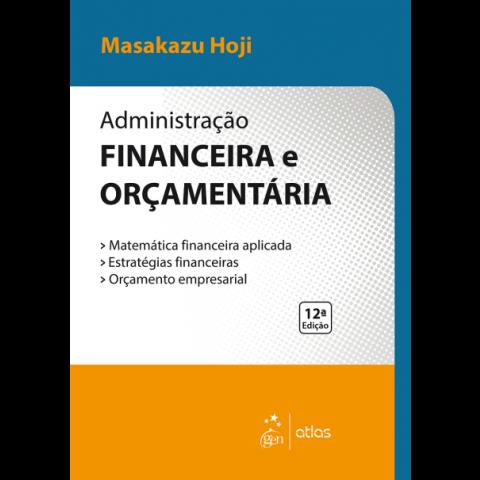 Administração Financeira e Orçamentária: Matemática Financeira Aplicada, Estratégias Financeiras, Orçamento Empresarial, 12ª Edição 2017