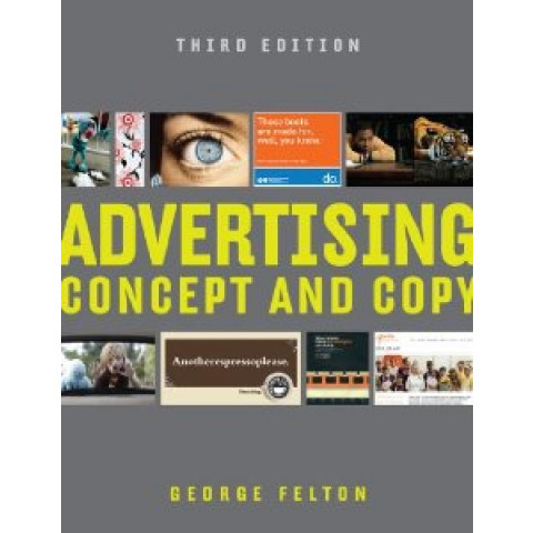 Advertising: Concept and Copy, Third Edition 2013