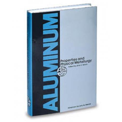 Aluminum: Properties and Physical Metallurgy