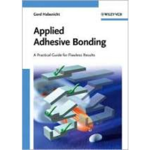 Applied Adhesive Bonding: A Practical Guide for Flawless Results. Edition 2009