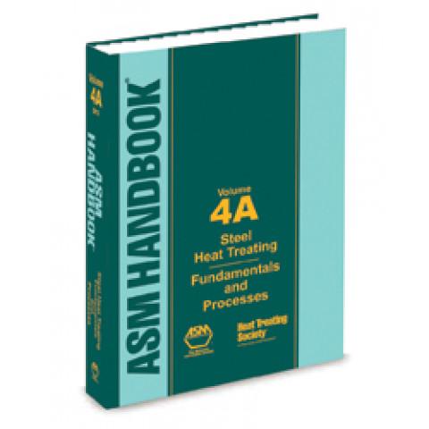 ASM Handbook Volume 04A: Steel Heat Treating Fundamentals and Processes