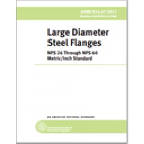 ASME B16.47 – 2017 Large Diameter Steel Flanges: NPS 26 through NPS 60 Metric/Inch Standard