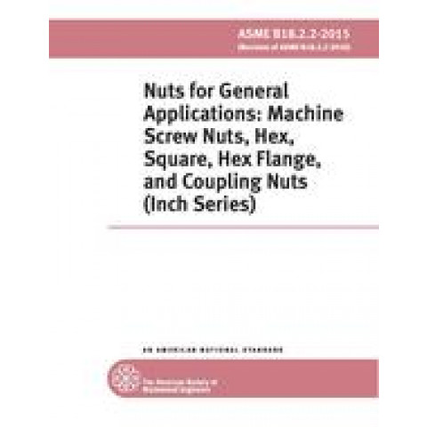 ASME B18.2.2 - 2015 Nuts for General Applications: Machine Screw Nuts, Hex, Square, Hex Flange, and Coupling Nuts (Inch Series)