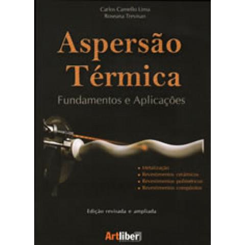 Aspersão Térmica: Fundamentos e Aplicações, 2ª edição 2007, Revisada e ampliada, com ilustrações coloridas