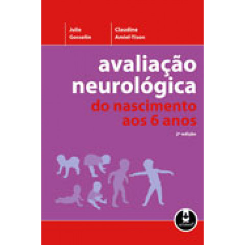 Avaliação neurológica: Do nascimento aos 6 anos, 2ª Edição 2009