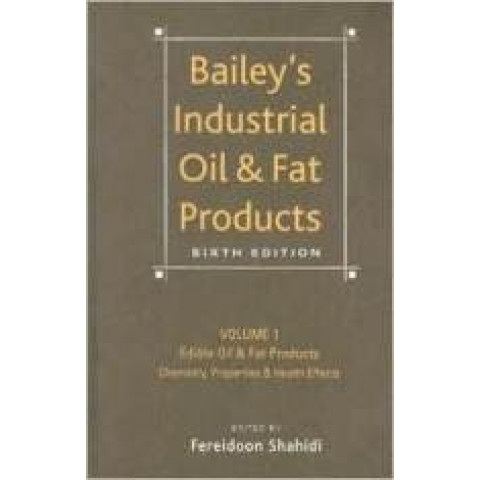 Bailey's Industrial Oil and Fat Products: Volume 2 Edible Oil and Fat Products: Edible Oils, Part 1, 6th Edition 2005