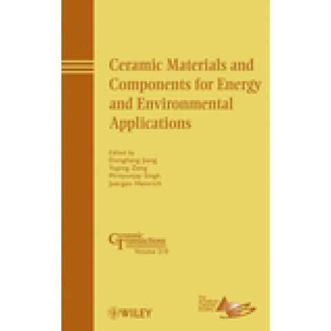 Ceramic Materials and Components for Energy and Environmental Applications: Ceramic Transactions Volume 210, Edition 2010
