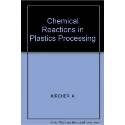 Chemical Reactions in Plastics Processing