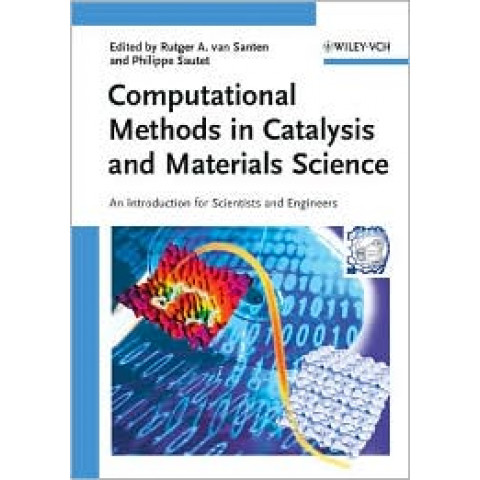 Computational Methods in Catalysis and Materials Science: An Introduction for Scientists and Engineers, Edition 2009