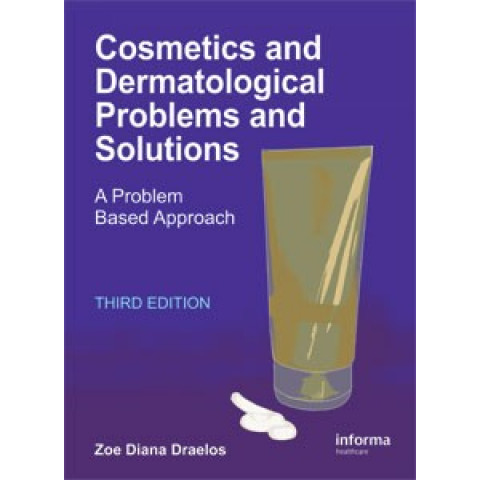 Cosmetics and Dermatological Problems and Solutions: A Problem Based Approach, 3rd Edition 2011