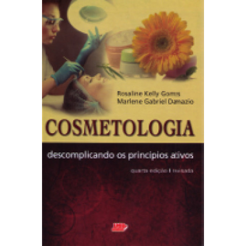 COSMETOLOGIA: DESCOMPLICANDO OS PRINCIPIOS ATIVOS, 4ª Edição