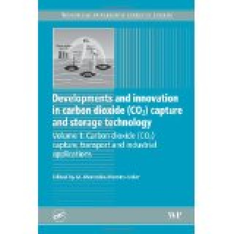 Developments and Innovation in Carbon Dioxide (CO2) Capture and Storage Technology, Volume 1: Carbon Dioxide (CO2) Capture, Transport and Industrial Applications, Edition 2010