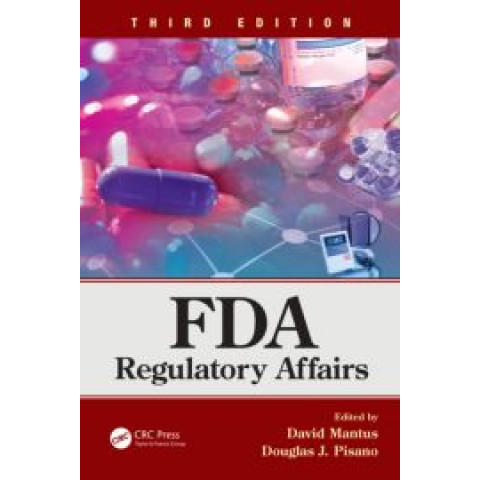FDA Regulatory Affairs: A Guide for Prescription Drugs, Medical Devices, and Biologics, 3rd Edition 2014