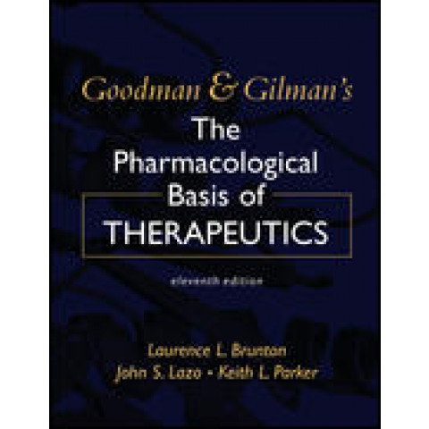 Goodman & Gilman's The Pharmacological Basis of Therapeutics, 11th edition 2006