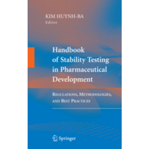 Handbook of Stability Testing in Pharmaceutical Development: Regulations, Methodologies, and Best Practices, Edition 2009