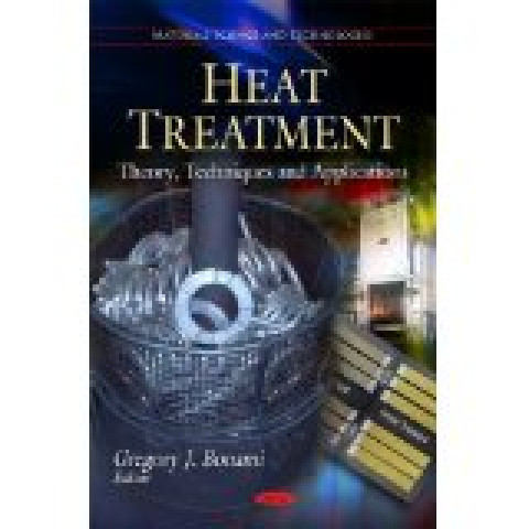 Heat Treatment: Theory, Techniques and Applications (Materials Science and Technologies, Edition 2011