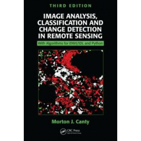 Image Analysis, Classification and Change Detection in Remote Sensing: With Algorithms for ENVI/IDL and Python, Third Edition 2014