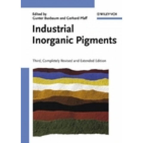 Industrial Inorganic Pigments, 3rd, Completely Revised and Extended Edition 2005