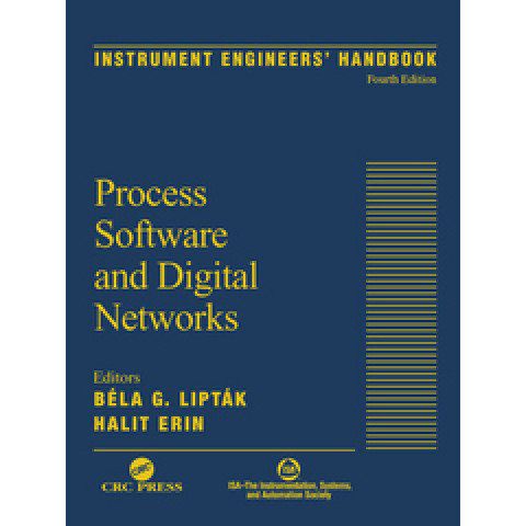 Instrument Engineers' Handbook: Volume 3 Process Software and Digital Networks, Fourth Edition