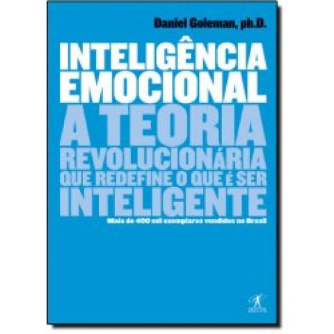 Inteligencia Emocional: A Teoria Revolucionaria Que Redefine o Que é Ser Inteligente