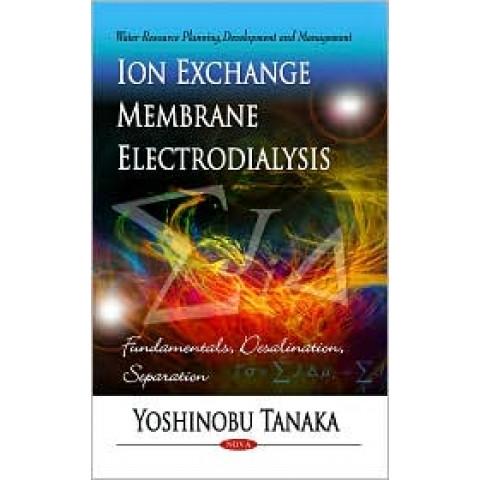 Ion Exchange Membrane Electrodialysis: Fundamentals, Desalination, Separation, Edition 2010