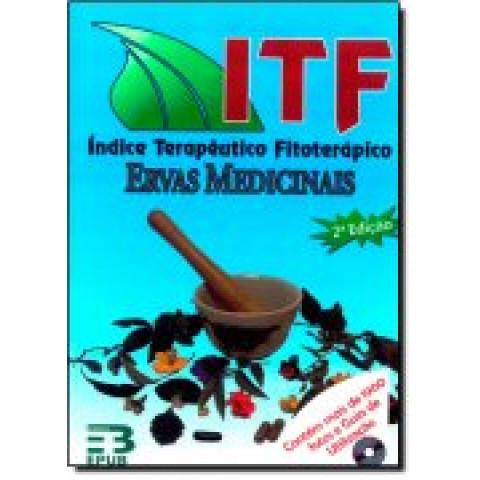 ITF Índice Terapêutico Fitoterápico: Ervas Medicinais, 2ª Edição