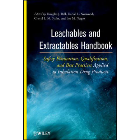 Leachables and Extractables Handbook: Safety Evaluation, Qualification, and Best Practices Applied to Inhalation Drug Products, Edition 2012