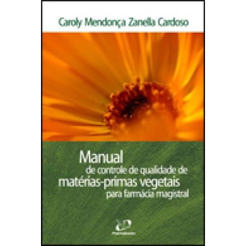 Manual de Controle de Qualidade de Materias-Primas Vegetais, Edição 2009