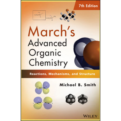 March's Advanced Organic Chemistry: Reactions, Mechanisms, and Structure, 7th Edition