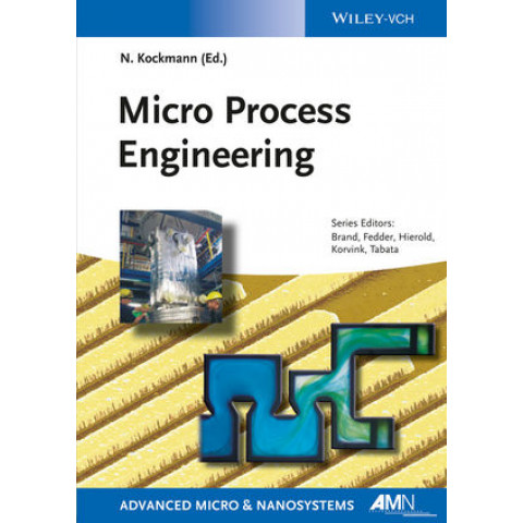 Micro Process Engineering Fundamentals, Devices, Fabrication, and Applications, Edition 2013