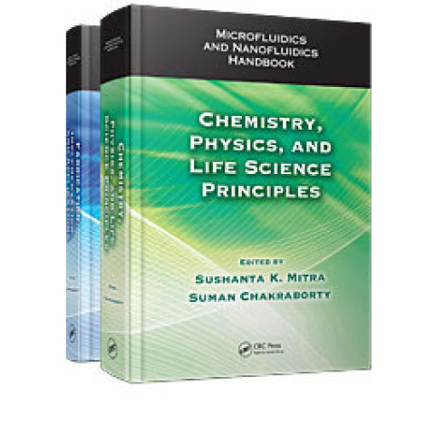 Microfluidics and Nanofluidics Handbook: 2 Volume Set., Volume 1 Chemistry, Physics, and Life Science Principles, Volume 2 Fabrication, Implementation and Applications, Edition 2011
