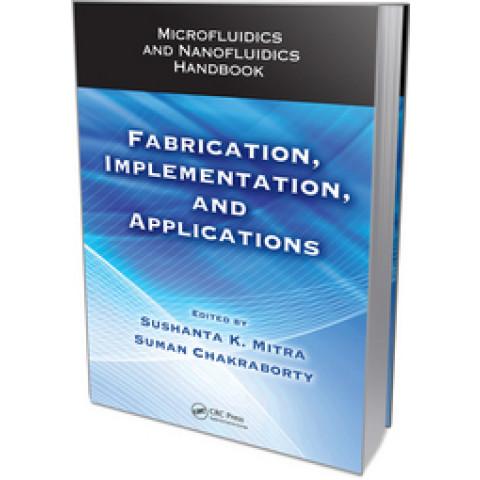 Microfluidics and Nanofluidics Handbook: Volume 2 Fabrication, Implementation, and Applications, Edition 2011
