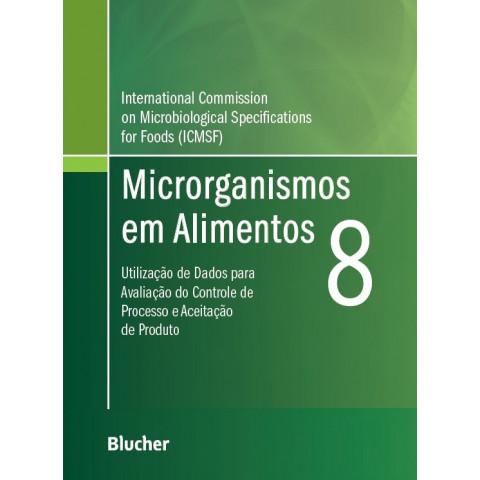 Microrganismos em Alimentos 8 Utilização de Dados para Avaliação do Controle de Processo e Aceitação de Produto