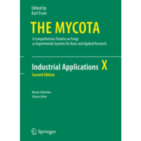 Mycota: The Comprehensive Treatise on Fungi as Experimental Systems for Basic and Applied Research, Industrial Applications, 2nd Edition 2011