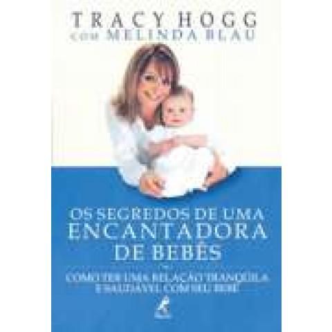 Os Segredos de uma Encantadora de Bebês: Como ter uma relação tranquila e saudável com seu bebê