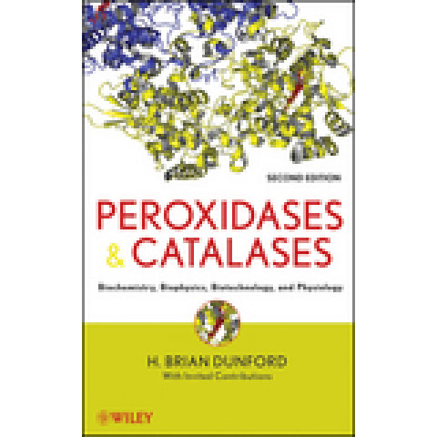Peroxidases and Catalases: Biochemistry, Biophysics, Biotechnology and Physiology, Edition 2010