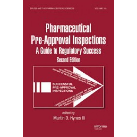 Pharmaceutical Pre-Approval Inspections: A Guide to Regulatory Success, Second Edition