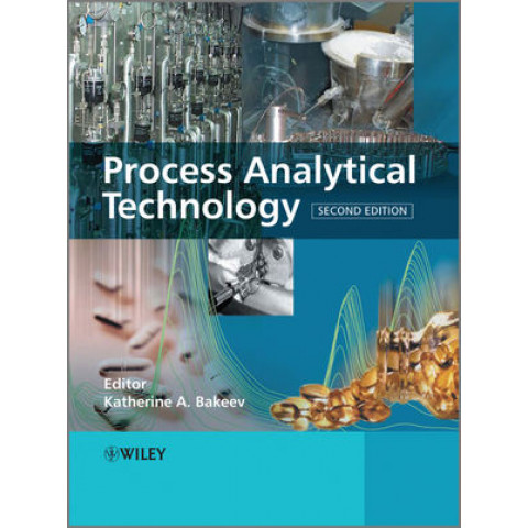 Process Analytical Technology: Spectroscopic Tools and Implementation Strategies for the Chemical and Pharmaceutical Industries, 2nd Edition 2012