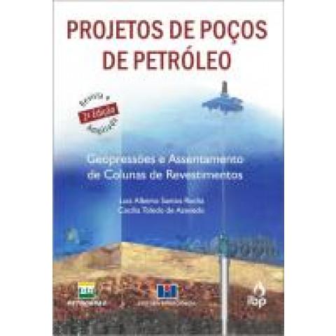 PROJETOS DE POÇOS DE PETRÓLEO: Geopressões e Assentamento de Colunas de Revestimentos – 2ª Edição